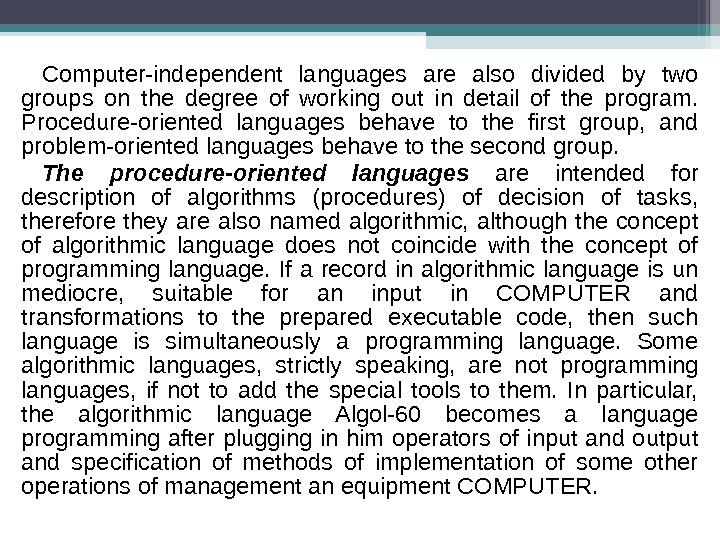 Computer-independent languages are also divided by two groups on the degree of working out in detail
