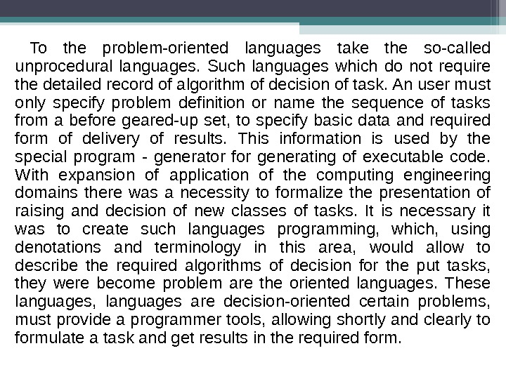 To the problem-oriented languages take the so-called unprocedural languages.  Such languages which do not require