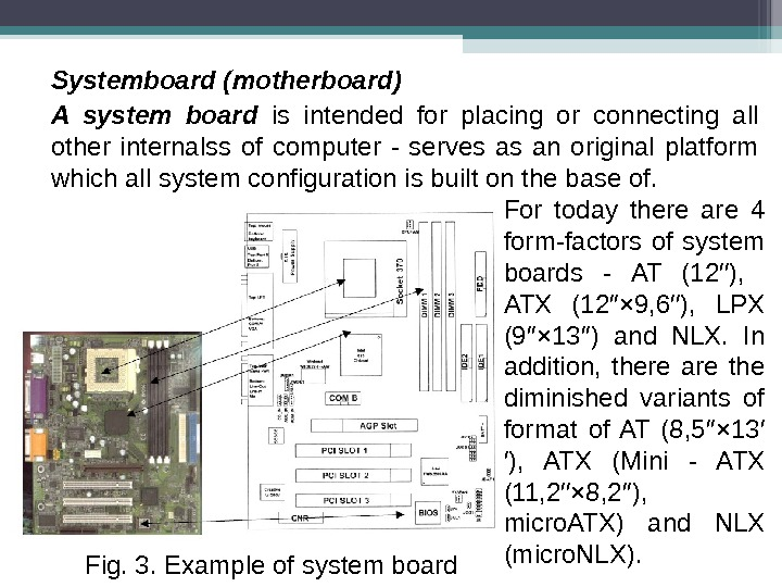 Systemboard ( mother board) A system board is intended for placing or connecting all other internalss