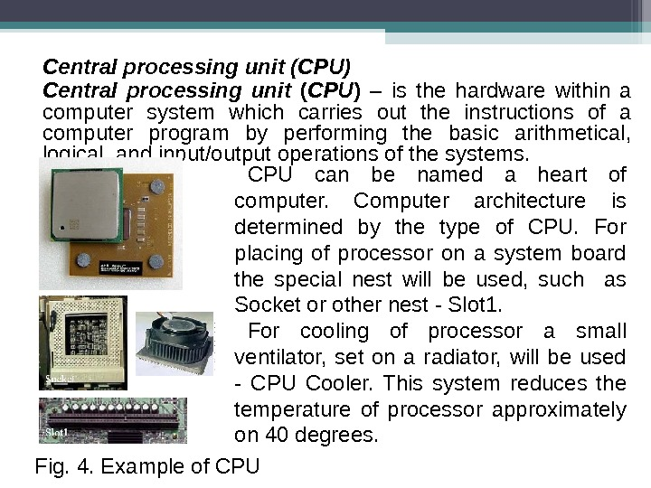 Central processing unit (CPU) Central processing unit ( CPU )  – is the hardware within
