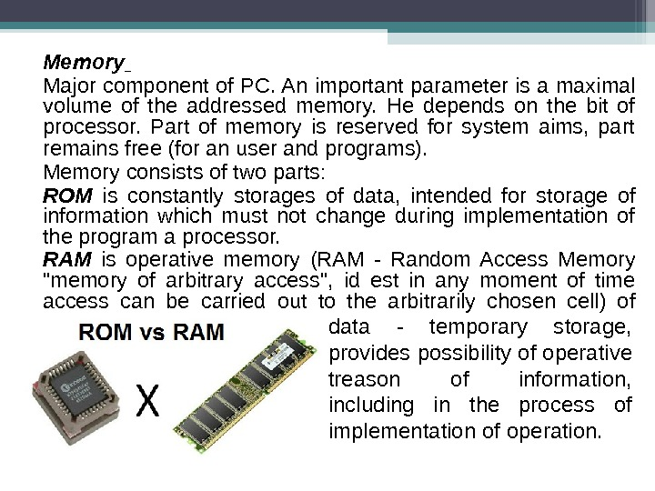 Memory  Major component of PC. An important parameter is a maximal volume of the addressed