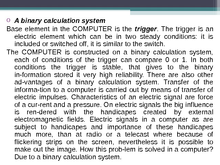o A binary calculation system Base element in the COMPUTER is the trigger.  The trigger