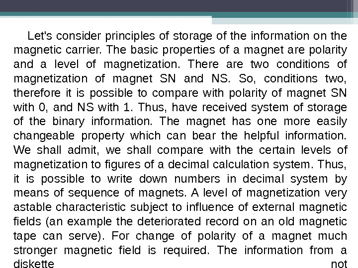 Let's consider principles of storage of the information on the magnetic carrier. The basic properties of