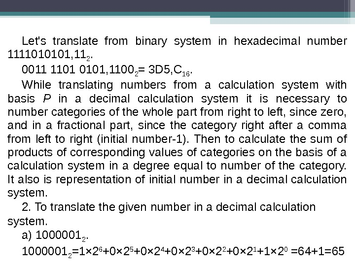 Let's translate from binary system in hexadecimal number 1111010101, 11 2.  0011 1101 0101, 1100