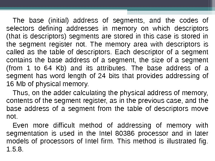 The base (initial) address of segments,  and the codes of selectors defining addresses in memory