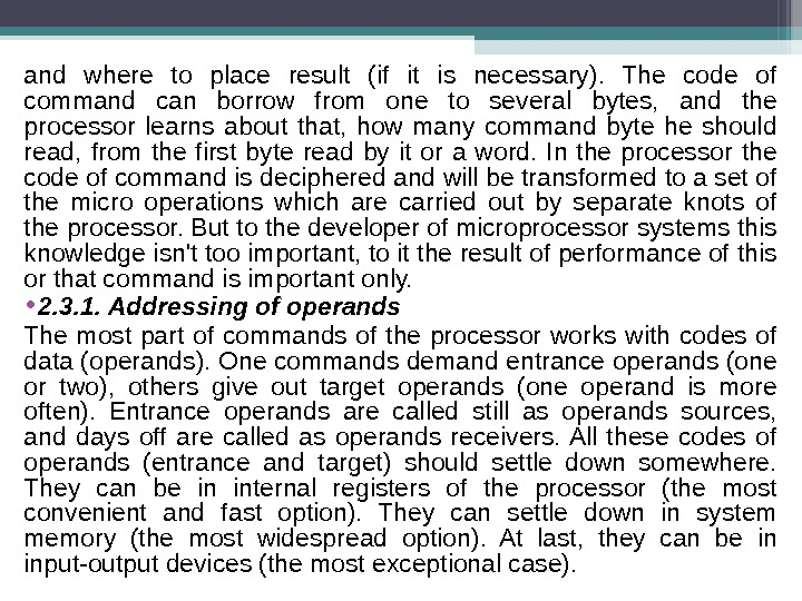 and where to place result (if it is necessary).  The code of command can borrow