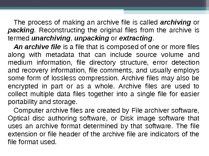 The process of making an archive file is called archiving  or packing.  Reconstructing the