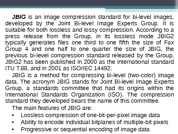 JBIG  is an image compression standard for bi-level images,  developed by the Joint Bi-level