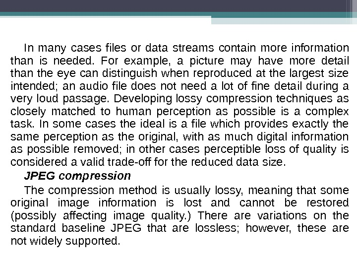 In many cases files or data streams contain more information than is needed.  For example,