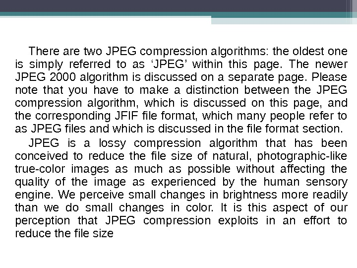 There are two JPEG compression algorithms: the oldest one is simply referred to as 'JPEG' within
