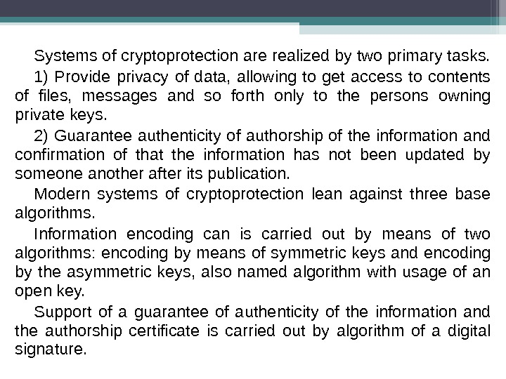 Systems of cryptoprotection are realized by two primary tasks.  1) Provide privacy of data,