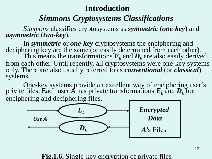 Introduction Simmons Cryptosystems Classifications Simmons classifies cryptosystems as symmetric ( one-key ) and asymmetric ( two-key