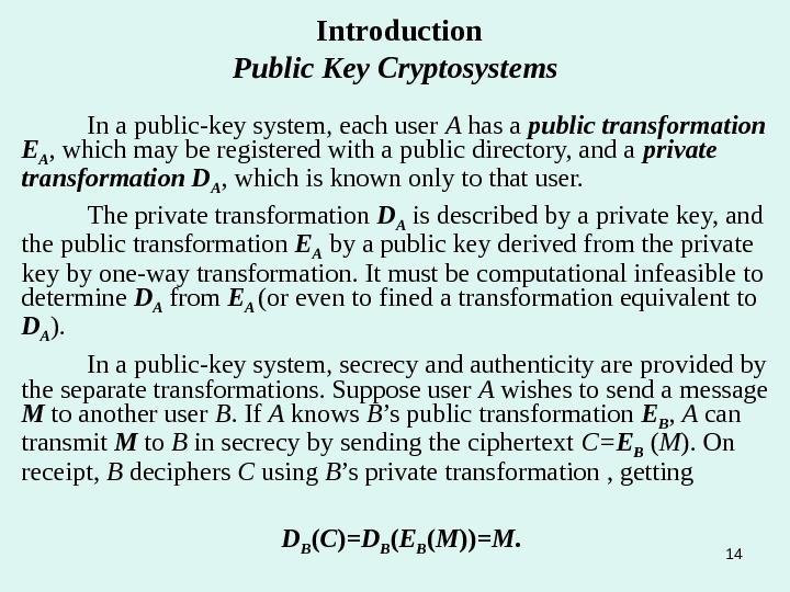 In a public-key system, each user A has a public transformation E A , which may