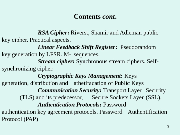 Contents cont. RSA Cipher :  Riverst, Shamir and Adleman public key cipher. Practical aspects. Linear