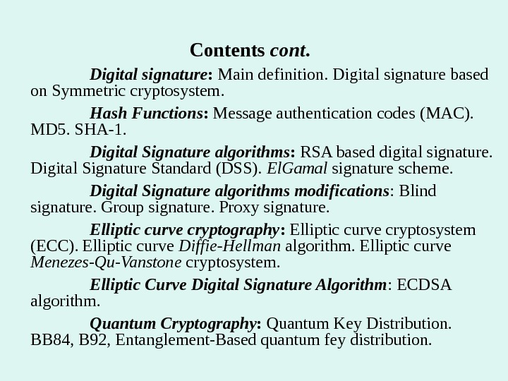Contents cont. Digital signature :  Main definition. Digital signature based on Symmetric cryptosystem.  Hash