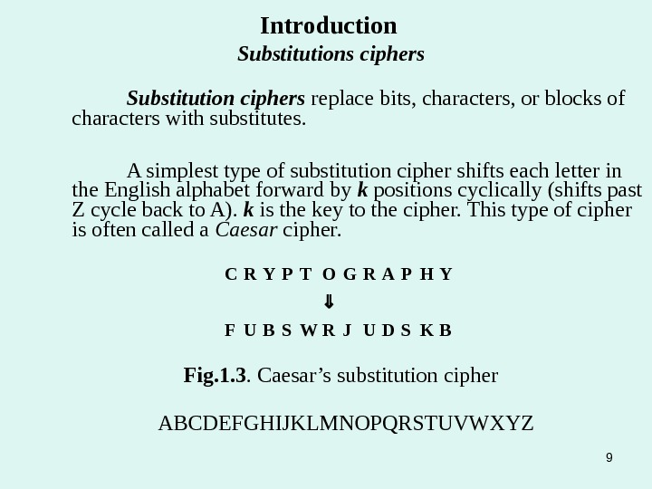 Introduction  Substitutions ciphers Substitution ciphers replace bits, characters, or blocks of characters with substitutes.