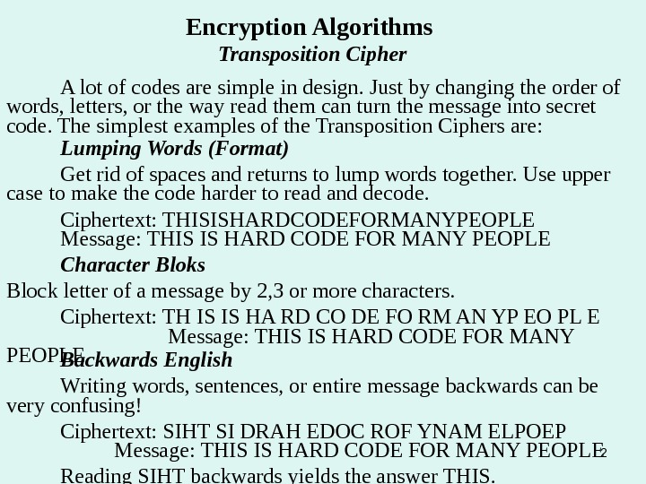 2 Encryption Algorithms Transposition Cipher A lot of codes are simple in design. Just by changing