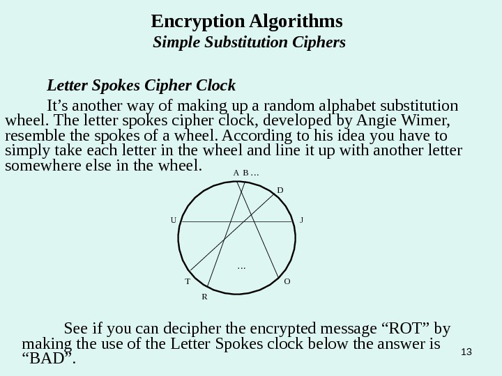13 Encryption Algorithms Simple Substitution Ciphers Letter Spokes Cipher Clock It's another way of making up