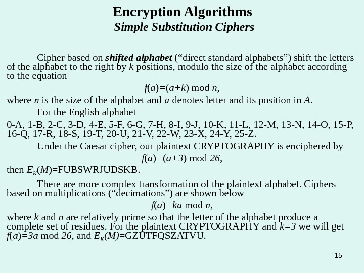 "15 Encryption Algorithms Simple Substitution Ciphers Cipher based on shifted alphabet (""direct standard alphabets"") shift the"