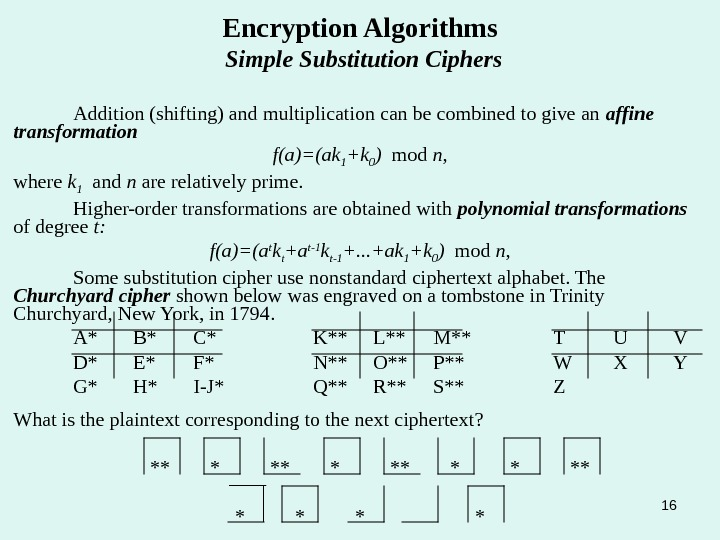 16 Encryption Algorithms Simple Substitution Ciphers Addition (shifting) and multiplication can be combined to give an