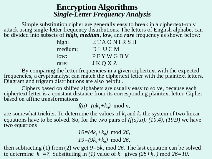 17 Encryption Algorithms  Single-Letter Frequency Analysis Simple substitution cipher are generally easy to break in