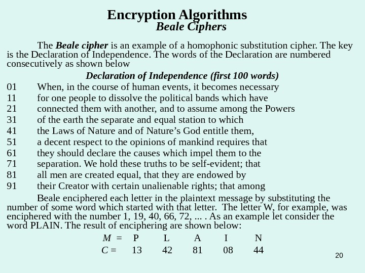 20 Encryption Algorithms   Beale Ciphers The Beale cipher is an example of a homophonic