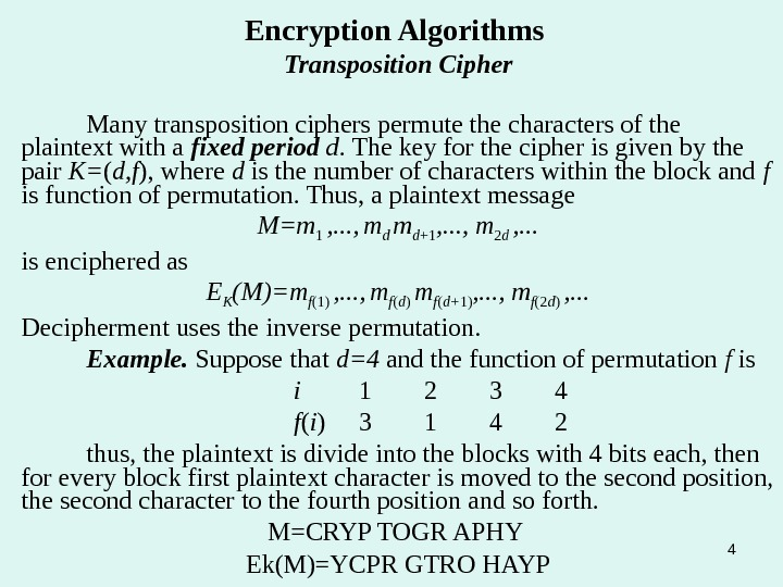 4 Encryption Algorithms Transposition Cipher Many transposition ciphers permute the characters of the plaintext with a