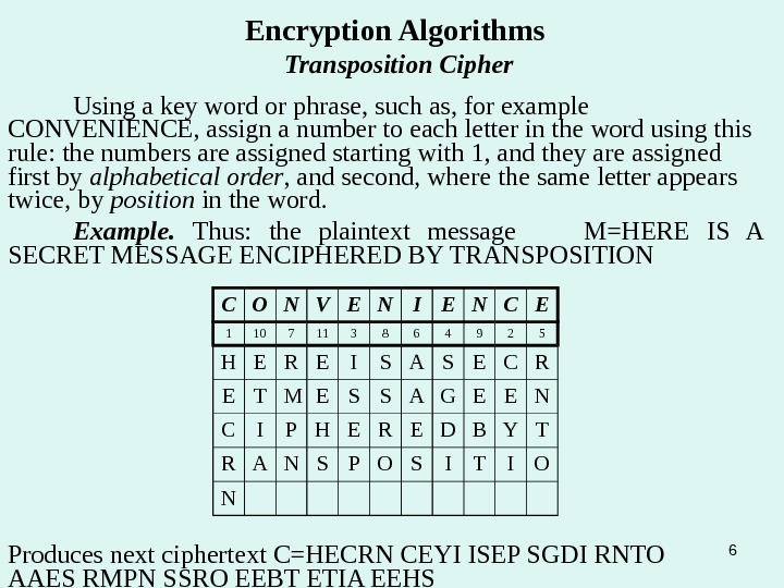 6 Encryption Algorithms Transposition Cipher Using a key word or phrase, such as, for example CONVENIENCE,