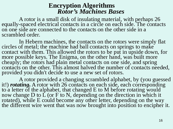 16 Encryption Algorithms   Rotor's Machines Bases A rotor is a small disk of insulating