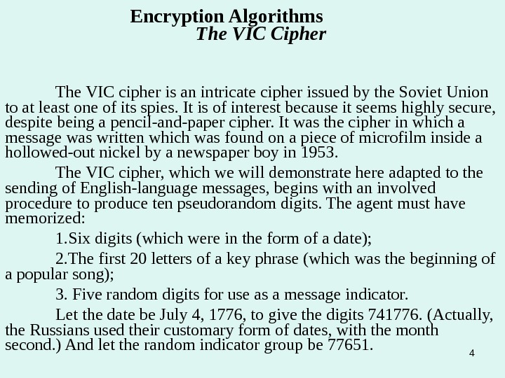 4 The VIC cipher is an intricate cipher issued by the Soviet Union to at least