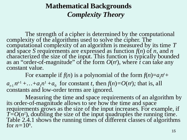 15 Mathematical Backgrounds   Complexity Theory The strength of a cipher is determined by the