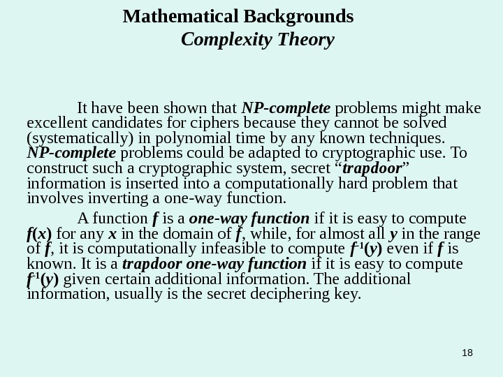 18 Mathematical Backgrounds   Complexity Theory It have been shown that NP-complete problems might make