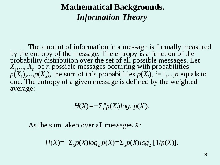 3 Mathematical Backgrounds. Information Theory The amount of information in a message is formally measured by