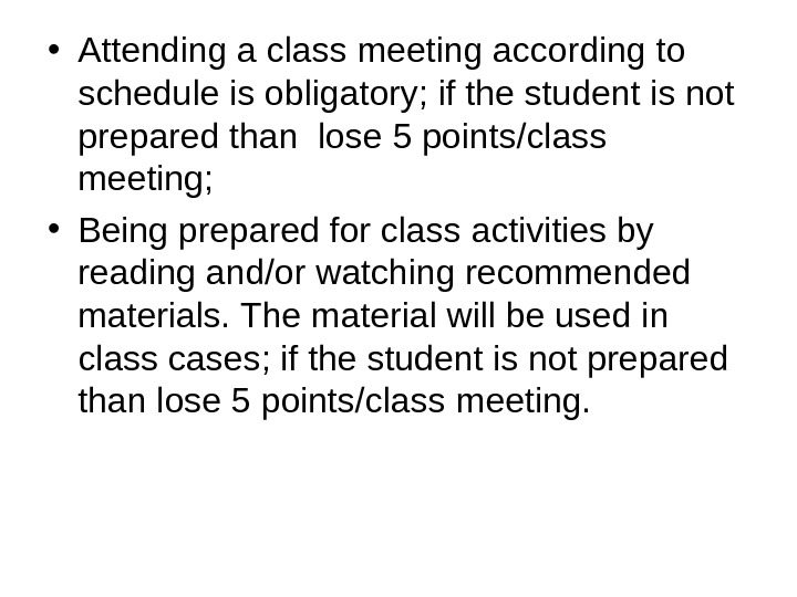 • Attending a class meeting according to schedule is obligatory; if the student is not