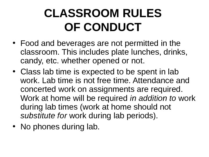 CLASSROOM RULES OF CONDUCT  • Food and beverages are not permitted in the classroom. This