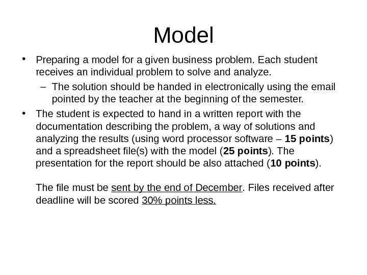 Model • Preparing a model for a given business problem. Each student receives an individual problem