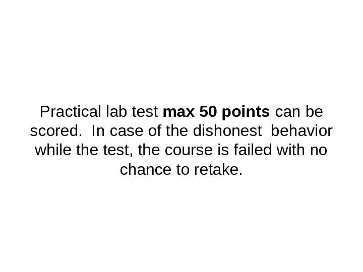 P ractical lab test max 50 points can be scored.  In case of the dishonest