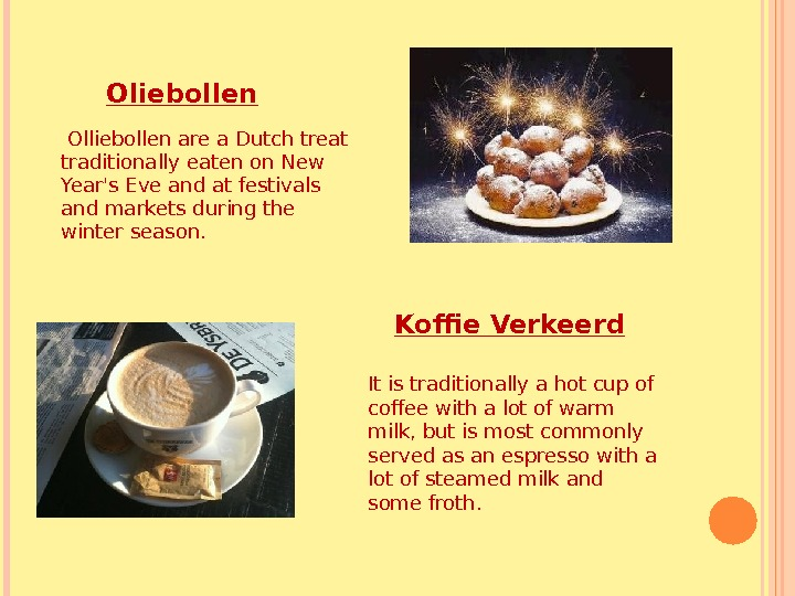 Olliebollen are a Dutch treat traditionally eaten on New Year's Eve and at festivals and