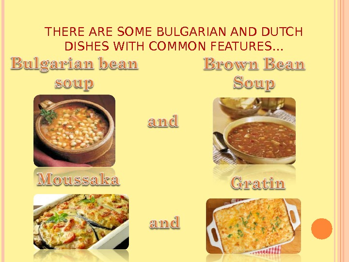 THERE ARE SOME BULGARIAN AND DUTCH DISHES WITH COMMON FEATURES…