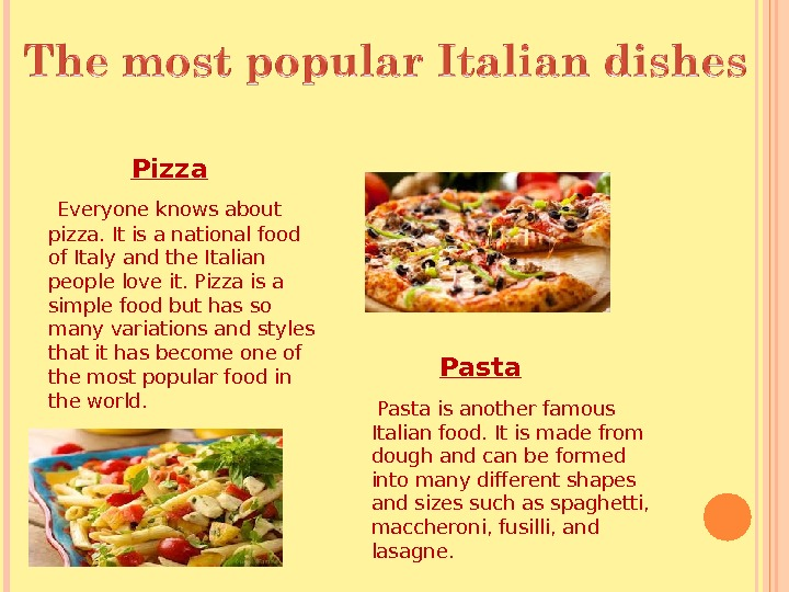Pizza  Everyone knows about pizza. It is a national food of Italy
