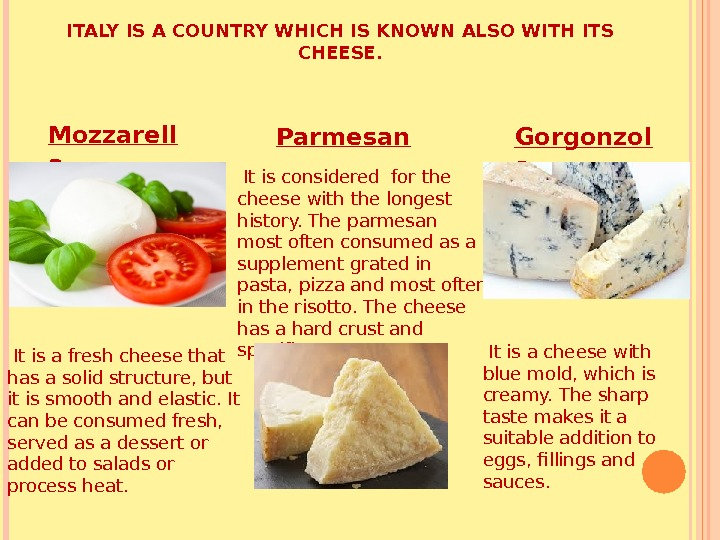 ITALY IS A COUNTRY WHICH IS KNOWN ALSO WITH ITS CHEESE.  It is a fresh