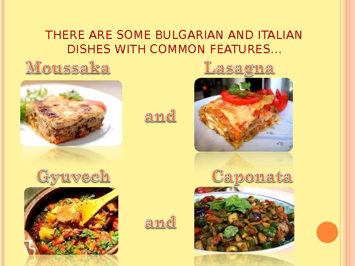 THERE ARE SOME BULGARIAN AND ITALIAN DISHES WITH COMMON FEATURES…