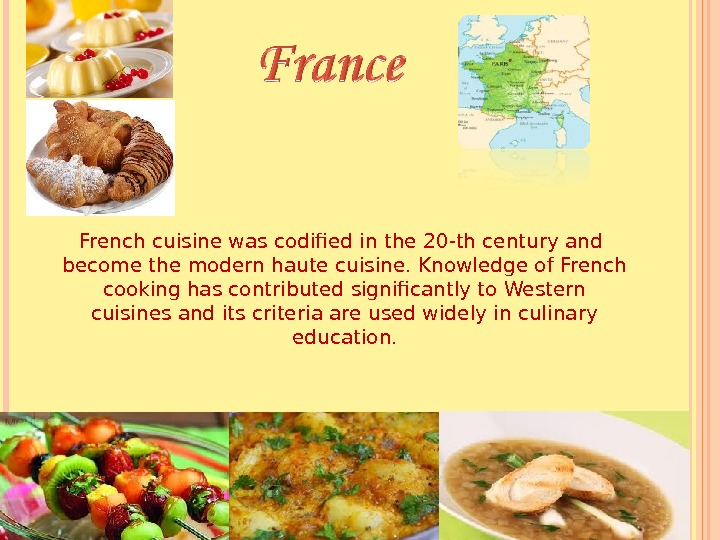 French cuisine was codified in the 20 -th century and  become the modern haute cuisine.