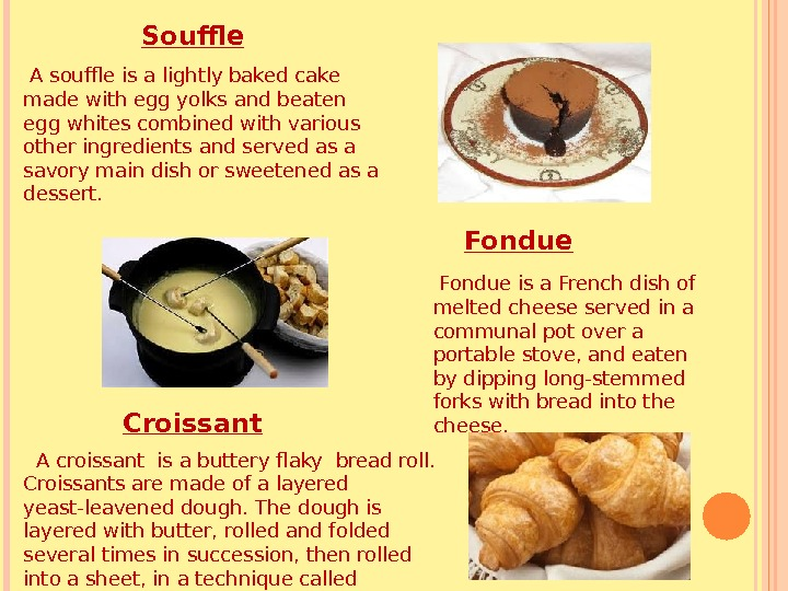 Souffle  A souffle is a lightly baked cake made with egg yolks and beaten egg