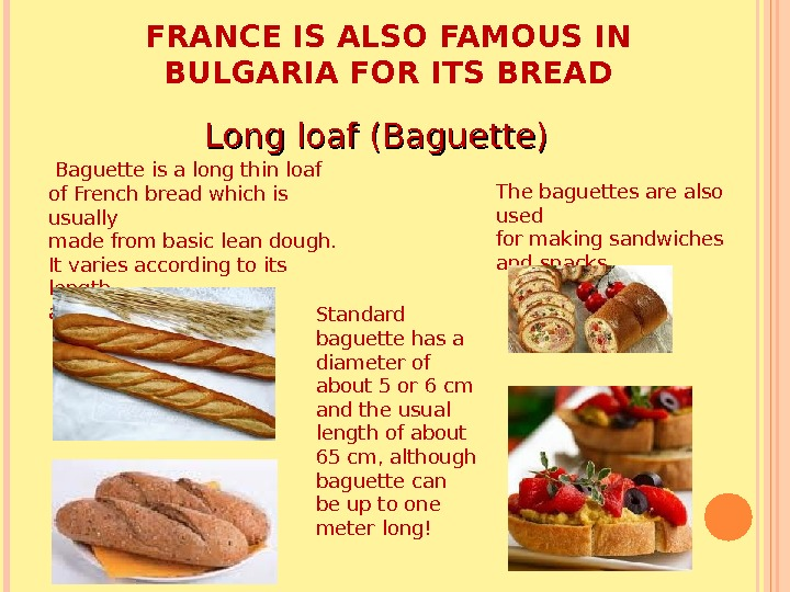 FRANCE IS ALSO FAMOUS IN BULGARIA FOR ITS BREAD Long loaf (Baguette)  Baguette is a