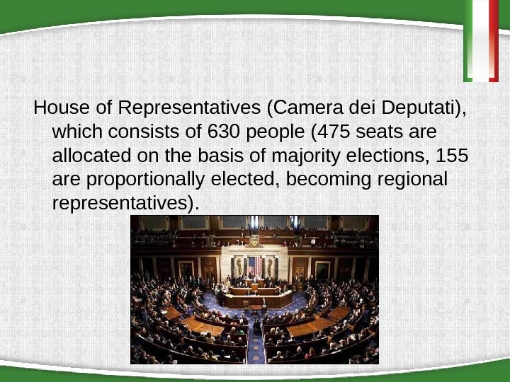 House of Representatives (Camera dei Deputati),  which consists of 630 people (475 seats are allocated