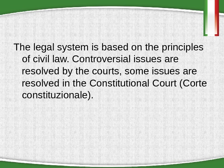 The legal system is based on the principles of civil law. Controversial issues are resolved by