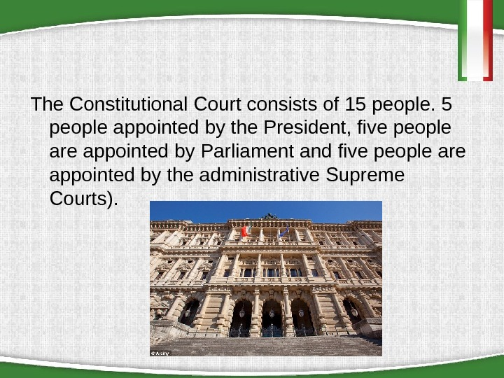 The Constitutional Court consists of 15 people appointed by the President, five people are appointed by