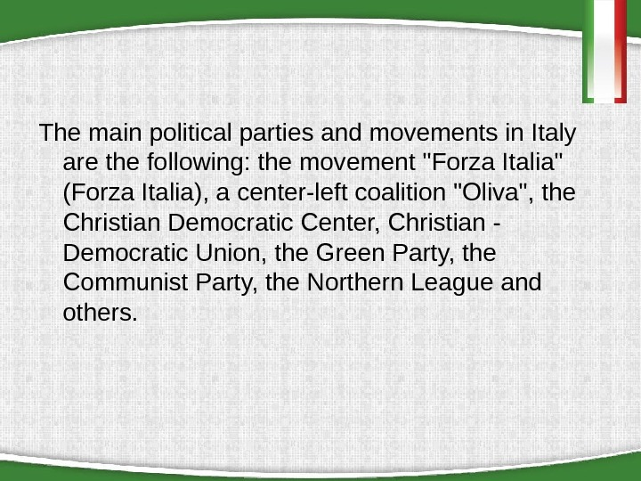 The main political parties and movements in Italy are the following: the movement Forza Italia (Forza