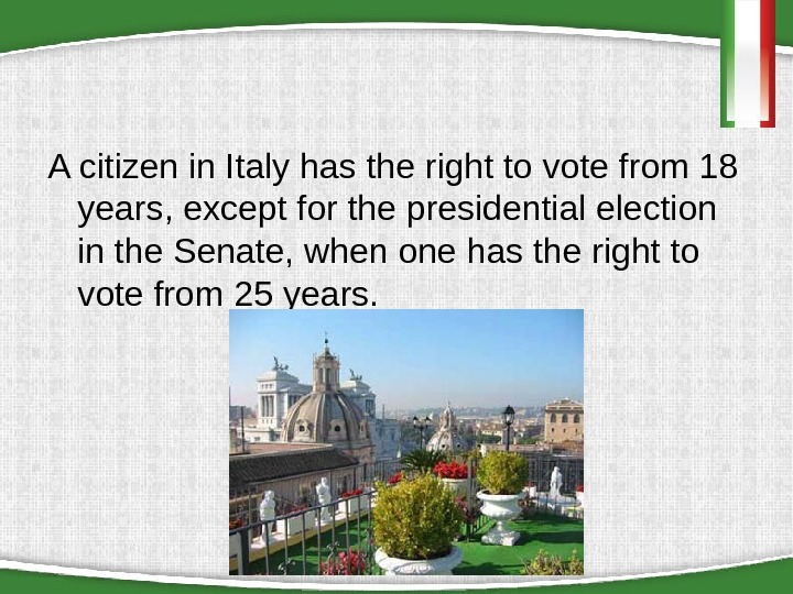 A citizen in Italy has the right to vote from 18 years, except for the presidential